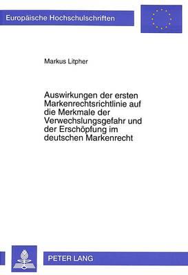 Auswirkungen Der Ersten Markenrechtsrichtlinie Auf Die Merkmale Der Verwechslungsgefahr Und Der Erschoepfung Im Deutschen Markenrecht - Europaeische Hochschulschriften / European University Studie 2048 (Paperback)