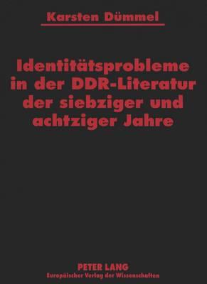 Identitaetsprobleme in Der Ddr-Literatur Der Siebziger Und Achtziger Jahre (Paperback)