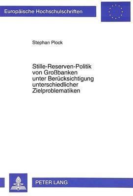 Stille-Reserven-Politik Von Grossbanken Unter Beruecksichtigung Unterschiedlicher Zielproblematiken - Europaeische Hochschulschriften / European University Studie 2069 (Paperback)