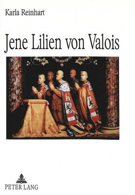 Jene Lilien Von Valois: Eine Spanische Koenigin in Der Geschichte Des 16. Jahrhunderts, in Schillers Don Karlos Und in Verdis Don Carlos (Paperback)