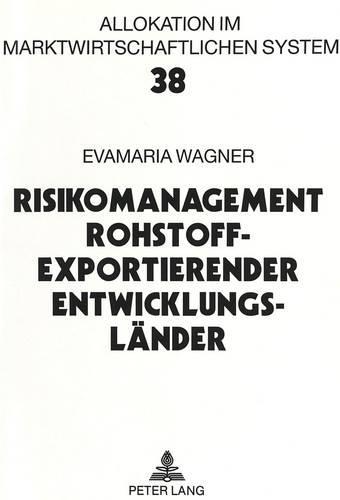 Risikomanagement Rohstoffexportierender Entwicklungslaender - Allokation Im Marktwirtschaftlichen System 38 (Paperback)
