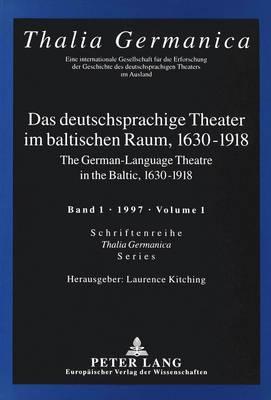 German-language Theatre in the Baltic, 1630-1918 - Thalia Germanica v. 1 (Paperback)