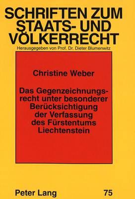 Das Gegenzeichnungsrecht Unter Besonderer Beruecksichtigung Der Verfassung Des Fuerstentums Liechtenstein - Schriften Zum Staats- Und Volkerrecht, 75 (Paperback)
