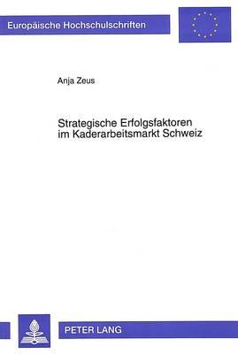 Strategische Erfolgsfaktoren Im Kaderarbeitsmarkt Schweiz - European University Studies. Series V, Economics and Managem 2142 (Paperback)