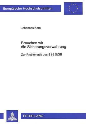 Brauchen Wir Die Sicherungsverwahrung: Zur Problematik Des 66 Stgb - European University Studies. Series II, Law 2156 (Paperback)