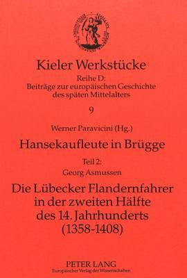 Hansekaufleute in Bruegge: Teil 2. Georg Asmussen: Die Luebecker Flandernfahrer in Der Zweiten Haelfte Des 14. Jahrhunderts (1358-1408) - Kieler Werkstuecke 9 (Hardback)