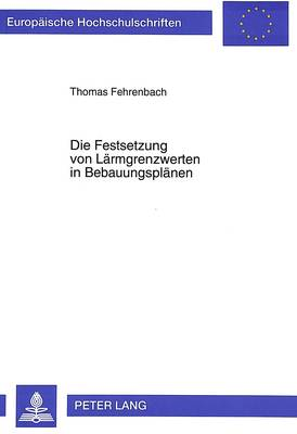 Die Festsetzung Von Laermgrenzwerten in Bebauungsplaenen - Europaeische Hochschulschriften / European University Studie 2167 (Paperback)