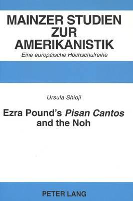 """Ezra Pound's """"Pisan Cantos"""" and the Noh - Mainzer Studien zur Amerikanistik. Eine Europaische Hochschulreihe v. 39 (Paperback)"""