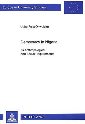 Democracy in Nigeria: Its Anthropological and Social Requirements - European University Studies v. 608 (Paperback)