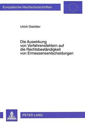 Die Auswirkung Von Verfahrensfehlern Auf Die Rechtsbestaendigkeit Von Ermessensentscheidungen - European University Studies. Series II, Law 2190 (Paperback)