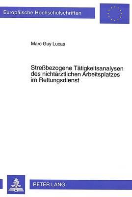 Stressbezogene Taetigkeitsanalysen Des Nichtaerztlichen Arbeitsplatzes Im Rettungsdienst - Europaische Hochschulschriften. Reihe VI, Psychologie, 586 (Hardback)