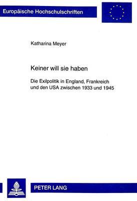 Keiner Will Sie Haben: Die Exilpolitik in England, Frankreich Und Den USA Zwischen 1933 Und 1945 - Europaeische Hochschulschriften / European University Studie 352 (Paperback)