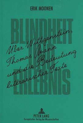 Blindheit Und Erlebnis: Ueber Wittgenstein, Thomas Mann Und Die Bedeutung Literarischer Texte (Paperback)