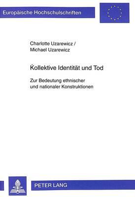 Kollektive Identitaet Und Tod: Zur Bedeutung Ethnischer Und Nationaler Konstruktionen - Europaeische Hochschulschriften / European University Studie 316 (Paperback)