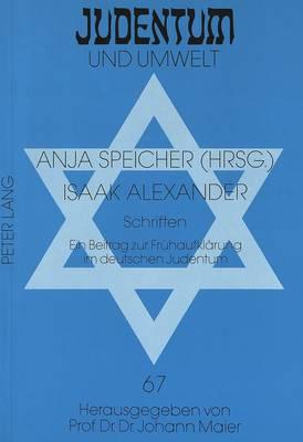 Isaak Alexander: Schriften. Ein Beitrag Zur Fruehaufklaerung Im Deutschen Judentum - Schriftenreihe Des Instituts Fur Kreditwirtschaft, 67 (Paperback)