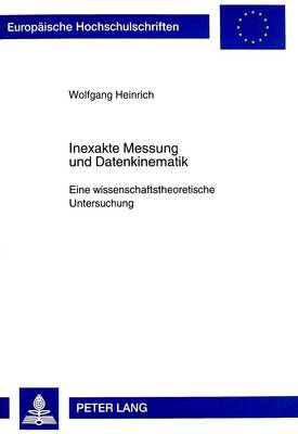 Inexakte Messung Und Datenkinematik: Eine Wissenschaftstheoretische Untersuchung - Europaische Hochschulschriften. Reihe XX, Philosophie, 555 (Paperback)