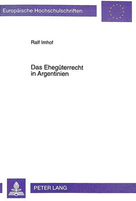 Das Ehegueterrecht in Argentinien - Europaeische Hochschulschriften / European University Studie 2433 (Paperback)