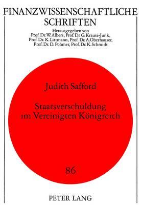 Staatsverschuldung Im Vereinigten Koenigreich: Die Oeffentliche Verschuldung Unter Der Konservativen Regierung Von 1979-1994- Ursachen Und Auswirkungen - Finanzwissenschaftliche Schriften 86 (Paperback)