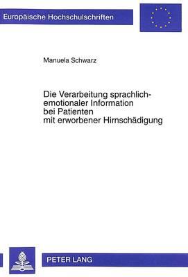 Die Verarbeitung Sprachlich-Emotionaler Information Bei Patienten Mit Erworbener Hirnschaedigung - Europaische Hochschulschriften. Reihe VI, Psychologie, 632 (Hardback)