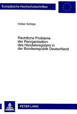 Rechtliche Probleme Der Reorganisation Des Handelsregisters In Der Bundesrepublik Deutschland - Europaische Hochschulschriften. Reihe II, Rechtswissenschaft 2488 (Hardback)