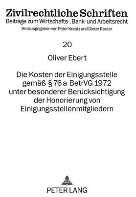 Die Kosten Der Einigungsstelle Gemaess 76 a Betrvg 1972 Unter Besonderer Beruecksichtigung Der Honorierung Von Einigungsstellenmitgliedern - European University Studies. Series V, Economics and Managem 20 (Paperback)