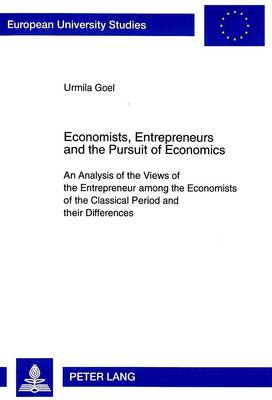 Economists, Entrepreneurs and the Pursuit of Economics: An Analysis of the Views of the Entrepreneur Among the Economists of the Classical Period and Their Differences - European University Studies v. 2187 (Paperback)