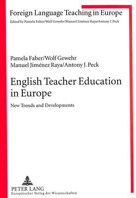 English Teacher Education in Europe: New Trends and Developments - Foreign Language Teaching in Europe v. 1 (Paperback)