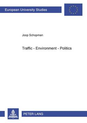 Traffic - Environment - Politics - Europaische Hochschulschriften / European University Studies / Publications Universitaires Europeennes Reihe 31: Politikwissenschaft / Series 31: Political Science / Serie 31: Sciences Politiques v. 386 (Paperback)