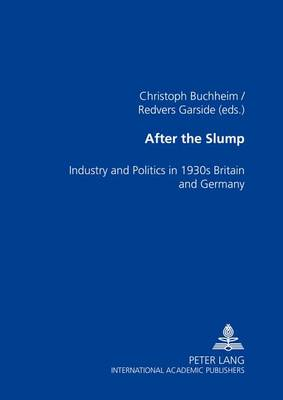 After the Slump: Industry and Politics in 1930s Britain and Germany (Paperback)