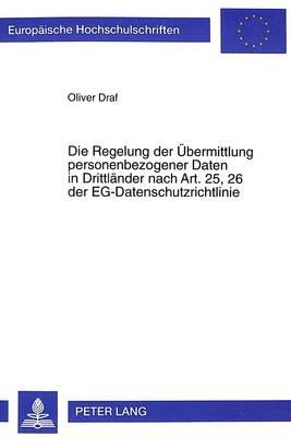 Die Regelung Der Uebermittlung Personenbezogener Daten in Drittlaender Nach Art. 25, 26 Der Eg-Datenschutzrichtlinie - Europaeische Hochschulschriften / European University Studie 2719 (Paperback)