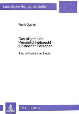 Das Allgemeine Persoenlichkeitsrecht Juristischer Personen: Eine Zivilrechtliche Studie - Europaeische Hochschulschriften / European University Studie 2727 (Paperback)
