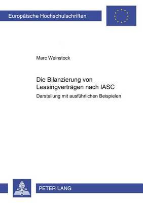 Die Bilanzierung Von Leasingvertraegen Nach Iasc: Darstellung Mit Ausfuehrlichen Beispielen - Europaeische Hochschulschriften / European University Studie 2571 (Paperback)