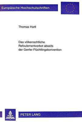 Das Voelkerrechtliche Refoulementverbot Abseits Der Genfer Fluechtlingskonvention - Europaeische Hochschulschriften / European University Studie 2701 (Paperback)
