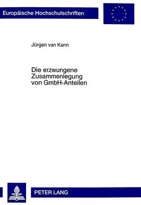Die Erzwungene Zusammenlegung Von Gmbh-Anteilen - Europaeische Hochschulschriften / European University Studie 2652 (Paperback)