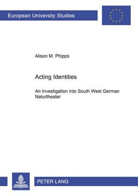 Acting Identities: An Investigation into South West German Naturtheater - European University Studies v. 1748 (Paperback)