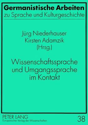 Wissenschaftssprache Und Umgangssprache Im Kontakt - Studien Zum Internationalen, Europaischen Und Offentlichen R 38 (Paperback)