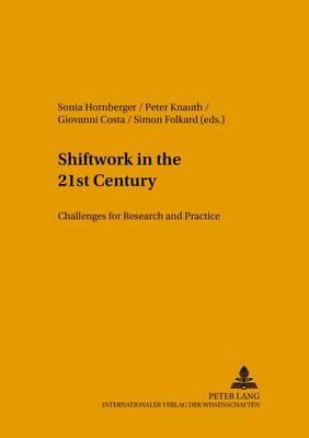 Shiftwork in the 21st Century: Challenges for Research and Practice - Arbeitswissenschaft in Der Betrieblichen Praxis 17 (Paperback)