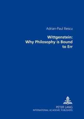 Wittgenstein: Why Philosophy is Bound to Err (Paperback)