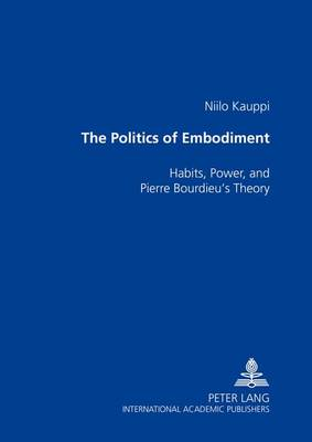 The Politics of Embodiment: Habits, Power, and Pierre Bourdieu's Theory (Paperback)
