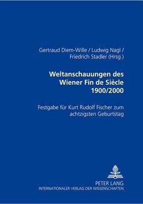 Weltanschauungen des Wiener Fin de Siecle 1900/2000: Festgabe Fuer Kurt Rudolf Fischer zum Achtzigsten Geburtstag (Paperback)