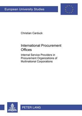 International Procurement Offices: Internal Service Providers in Procurement Organizations of Multinational Corporations - Europaische Hochschulschriften Reihe 5: Volks- und Betriebswirtschaft v. 2595 (Paperback)