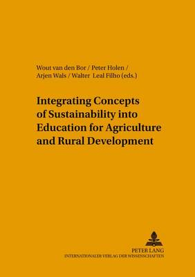 Integrating Concepts of Sustainability into Education for Agriculture and Rural Development - Umweltbildung, Umweltkommunikation und Nachhaltigkeit Environmental Education, Communication and Sustainability v. 6 (Paperback)