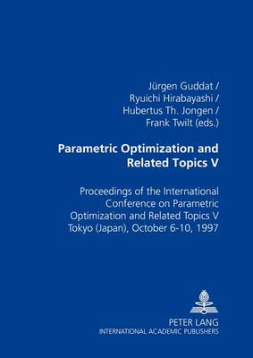 Parametric Optimization and Related Topics V: Proceedings of the International Conference on Parametric Optimization and Related Topics V Tokyo (Japan), October 6-10, 1997 (Paperback)