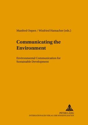 Communicating the Environment: Environmental Communication for Sustainable Development - Umweltbildung, Umweltkommunikation und Nachhaltigkeit Environmental Education, Communication and Sustainability v. 7 (Paperback)