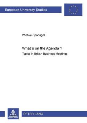 What's on the Agenda?: Topics in British Business Meetings - Europaische Hochschulschriften Reihe 14: Angelsachsische Sprache und Literatur 379 (Paperback)