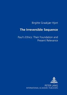 The Irreversible Sequence: Paul's Ethics: Their Foundation and Present Relevance (Paperback)