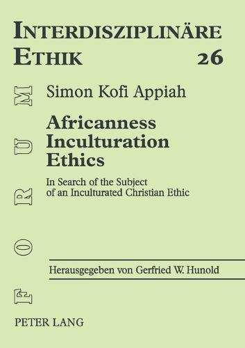 Africanness - Inculturation - Ethics: In Search of the Subject of an Inculturated Christian Ethic - Forum Interdisziplinare Ethik 26 (Paperback)