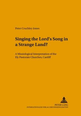Singing the Lord's Song in a Strange Land?: A Missiological Interpretation of the Ely Pastorate Churches, Cardiff - Studien zur Interkulturellen Geschichte des Christentums/Etudes d'Histoire Interculturelle de Christianisme/Studies in the Intercultural History of Christianity 123 (Paperback)