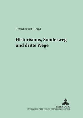Historismus, Sonderweg Und Dritte Wege - Schriften Zur Politischen Kultur der Weimarer Republik, 5 (Paperback)