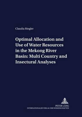 Optimal Allocation and Use of Water Resources in the Mekong River Basin: Multi-Country and Intersectoral Analyses - Development Economics & Policy 20 (Paperback)